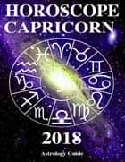 Horoscope 2018 - Capricorn ebook by Astrology Guide