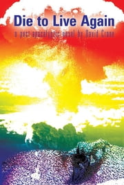 Die to Live Again: A Post-Apocalyptic Novel ebook by David Crane