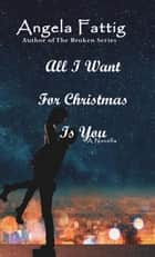All I Want For Christmas Is You ebook by Angela Fattig