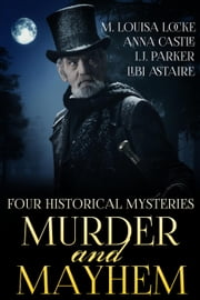 Murder and Mayhem: Four Historical Mystery Novels ebook by M. Louisa Locke,Anna Castle,Libi Astaire,I.J. Parker