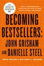 Becoming Bestsellers: John Grisham and Danielle Steel (Sample from Chapter 2 of THE BESTSELLER CODE) ebook by Jodie Archer, Matthew L. Jockers