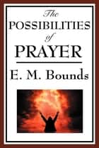 The Possibility of Prayer ebook by E. M. Bounds