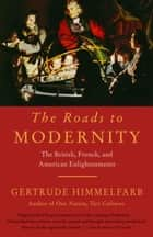 The Roads to Modernity - The British, French, and American Enlightenments ebook by Gertrude Himmelfarb