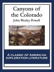 Canyons of the Colorado - With linked Table of Contents ebook by John Wesley Powell