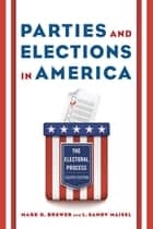 Parties and Elections in America - The Electoral Process ebook by Mark D. Brewer, L. Sandy Maisel