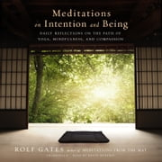 Meditations on Intention and Being - Daily Reflections on the Path of Yoga, Mindfulness, and Compassion audiobook by Rolf Gates