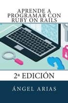 Aprende a Programar con Ruby on Rails: 2º Edición ebook by Ángel Arias