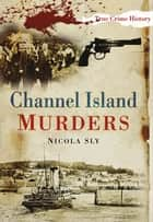Channel Island Murders ebook by Nicola Sly