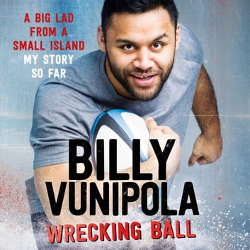 Wrecking Ball: A Big Lad From a Small Island - My Story So Far audiobook by Billy Vunipola