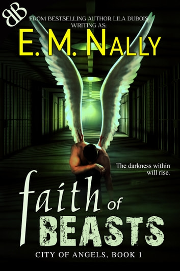 Faith of Beasts - New Adult Supernatural and Genetic Engineering Sci-Fi Thriller ebook by E. M. Nally