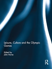 Leisure, Culture and the Olympic Games ebook by John Horne