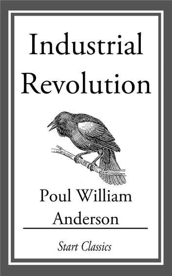 Industrial Revolution eBook by Poul William Anderson