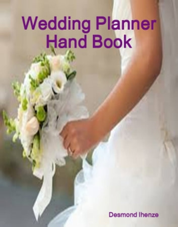 Wedding Planner Hand Book ebook by Desmond Ihenze
