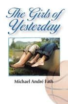 The Girls of Yesterday ebook by Michael André Fath
