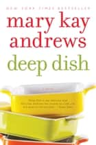 Deep Dish - A Novel ebook by Mary Kay Andrews