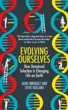 Evolving Ourselves ebook by Juan Enriquez, Steve Gullans