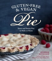 Gluten-Free and Vegan Pie - More than 50 Sweet & Savory Pies to Make at Home ebook by Jennifer Katzinger