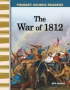 The War of 1812 ebook by Jill K. Mulhall