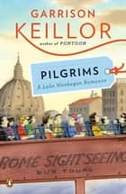Pilgrims - A Lake Wobegon Romance eBook by Garrison Keillor
