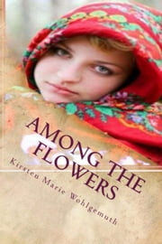 Among The Flowers ebook by Kirsten Marie Wohlgemuth