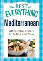 Mediterranean - 50 Essential Recipes for Today's Busy Cook ebook by Adams Media