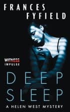 Deep Sleep - A Helen West Mystery ebook by Frances Fyfield