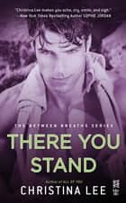 There You Stand ebook by Christina Lee