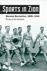 Sports in Zion: Mormon Recreation, 1890-1940 ebook by Richard Ian Kimball