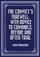 The Convict's Farewell: with Advice to Criminals, before and after Trial ebook by James Parkerson