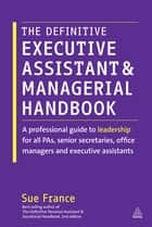 The Definitive Executive Assistant and Managerial Handbook ebook by Sue France