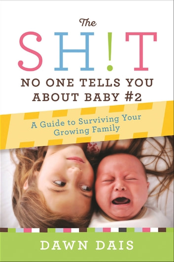 The Sh!t No One Tells You About Baby #2 - A Guide To Surviving Your Growing Family ebook by Dawn Dais