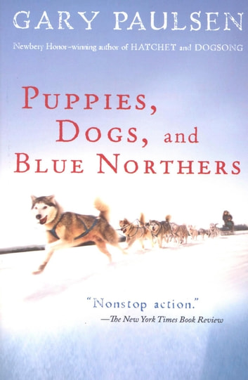 Puppies, Dogs, and Blue Northers - Reflections on Being Raised by a Pack of Sled Dogs ebook by Gary Paulsen