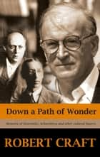 Down a Path of Wonder ebook by Robert Craft
