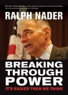 Breaking Through Power - It's Easier Than We Think ebook by Ralph Nader