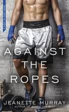 Against the Ropes - First to Fight ebook by Jeanette Murray