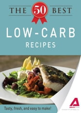 The 50 Best Low-Carb Recipes: Tasty, fresh, and easy to make! ebook by Editors of Adams Media