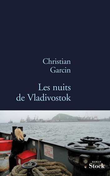 Les nuits de Vladivostock ebook by Christian Garcin