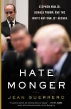 Hatemonger - Stephen Miller, Donald Trump, and the White Nationalist Agenda ebook by Jean Guerrero