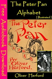 Peter Pan Alphabet [ Illustrated ] - [ Free Audiobooks Download ] ebook by Oliver Herford