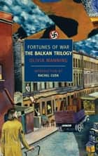 Fortunes of War: The Balkan Trilogy ebook by Olivia Manning, Rachel Cusk