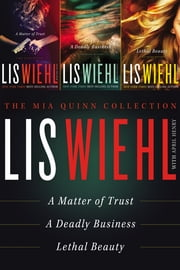 The Mia Quinn Collection - A Matter of Trust, A Deadly Business, Lethal Beauty ebook by Lis Wiehl,April Henry