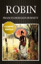 ROBIN Classic Novels: New Illustrated ebook by FRANCES HODGSON BURNETT