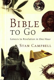 Bible to Go - Genesis to Revelation in One Hour ebook by Stan Campbell