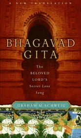 Bhagavad Gita - The Beloved Lord's Secret Love Song ebook by Graham M. Schweig