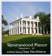 Ravenswood Manor - Vignettes I - III ebook by Cass MacAdams
