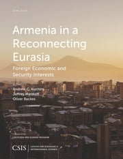 Armenia in a Reconnecting Eurasia - Foreign Economic and Security Interests ebook by Andrew C. Kuchins,Jeffrey Mankoff,Oliver Backes