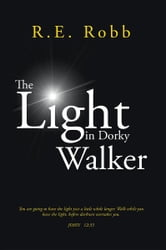 The Light in Dorky Walker ebook by R.E. Robb