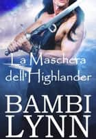 La Maschera dell'Highlander eBook by