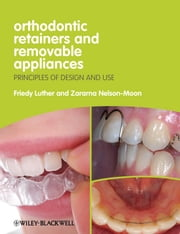 Orthodontic Retainers and Removable Appliances - Principles of Design and Use ebook by Friedy Luther,Zararna Nelson-Moon