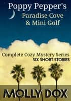 Poppy Pepper's Paradise Cove and Mini Golf: The Complete Series ebook by Molly Dox